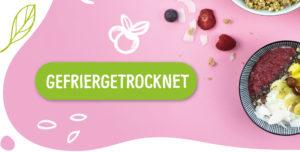 Gefriergetrocknete Früchte ohne Zusätze natürlich vegan glutenfrei
